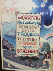 Worrying does not rid tomorrow of its troubles, it empties today of its strength